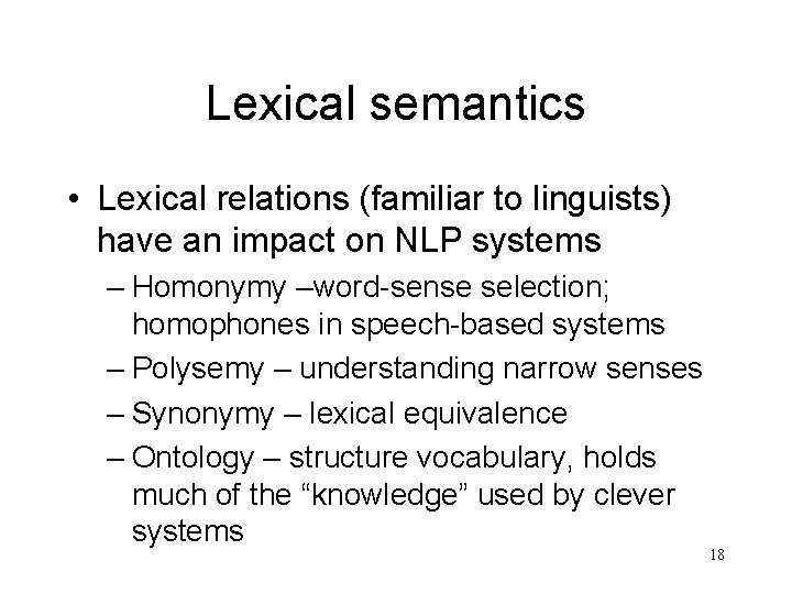 Lexical semantics • Lexical relations (familiar to linguists) have an impact on NLP systems