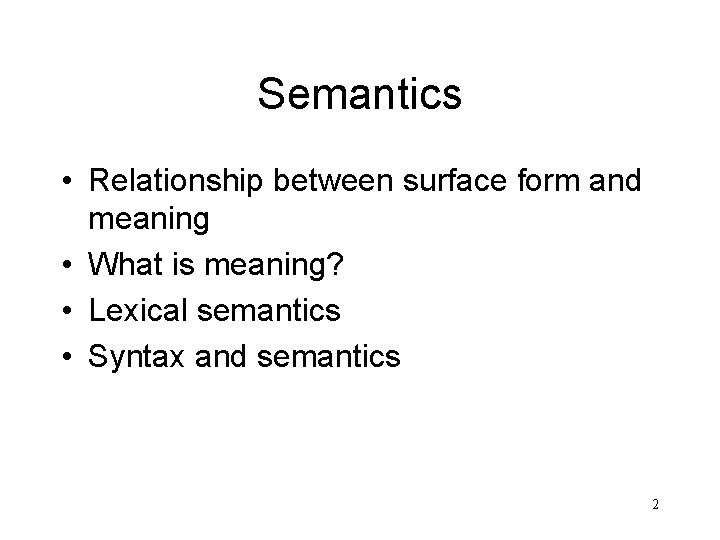 Semantics • Relationship between surface form and meaning • What is meaning? • Lexical