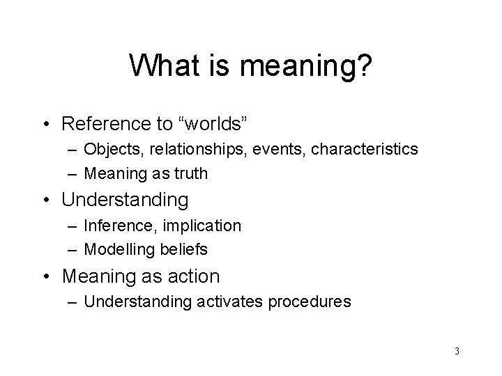 """What is meaning? • Reference to """"worlds"""" – Objects, relationships, events, characteristics – Meaning"""