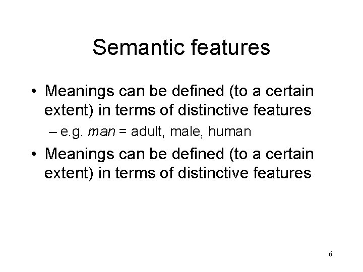 Semantic features • Meanings can be defined (to a certain extent) in terms of