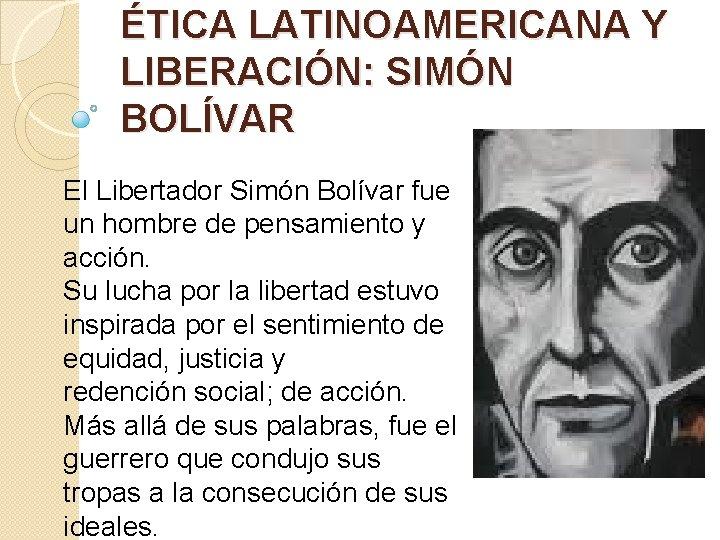 ÉTICA LATINOAMERICANA Y LIBERACIÓN: SIMÓN BOLÍVAR El Libertador Simón Bolívar fue un hombre de