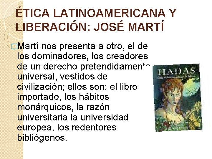 ÉTICA LATINOAMERICANA Y LIBERACIÓN: JOSÉ MARTÍ �Martí nos presenta a otro, el de los