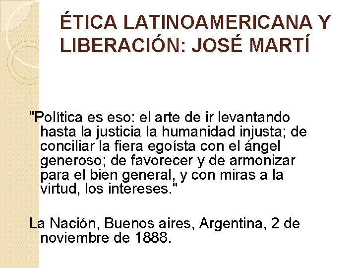 """ÉTICA LATINOAMERICANA Y LIBERACIÓN: JOSÉ MARTÍ """"Política es eso: el arte de ir levantando"""