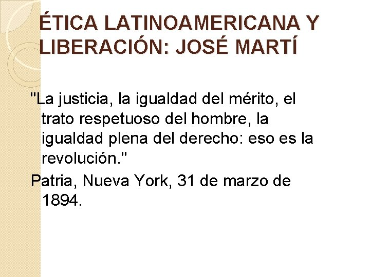 """ÉTICA LATINOAMERICANA Y LIBERACIÓN: JOSÉ MARTÍ """"La justicia, la igualdad del mérito, el trato"""