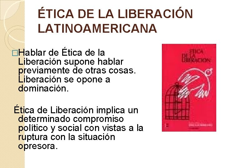 ÉTICA DE LA LIBERACIÓN LATINOAMERICANA �Hablar de Ética de la Liberación supone hablar previamente
