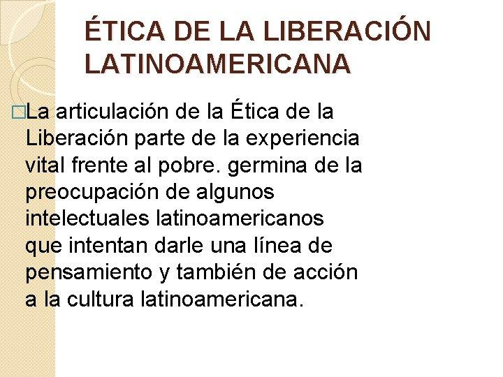 ÉTICA DE LA LIBERACIÓN LATINOAMERICANA �La articulación de la Ética de la Liberación parte