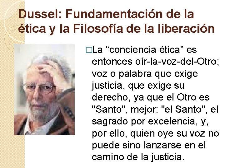 """Dussel: Fundamentación de la ética y la Filosofía de la liberación �La """"conciencia ética"""""""