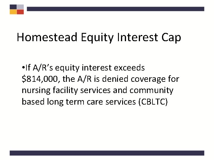 Homestead Equity Interest Cap • If A/R's equity interest exceeds $814, 000, the A/R
