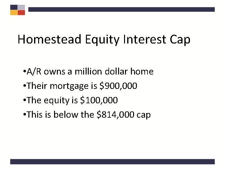 Homestead Equity Interest Cap • A/R owns a million dollar home • Their mortgage