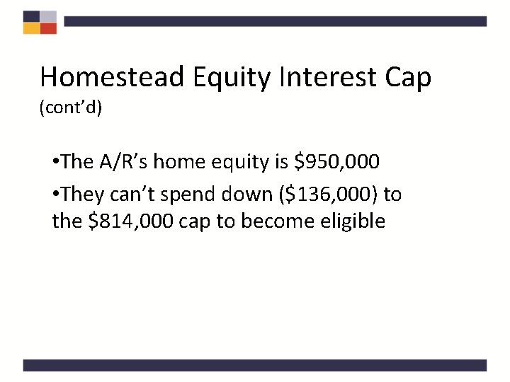 Homestead Equity Interest Cap (cont'd) • The A/R's home equity is $950, 000 •