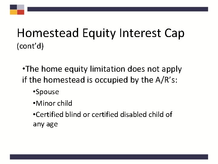 Homestead Equity Interest Cap (cont'd) • The home equity limitation does not apply if