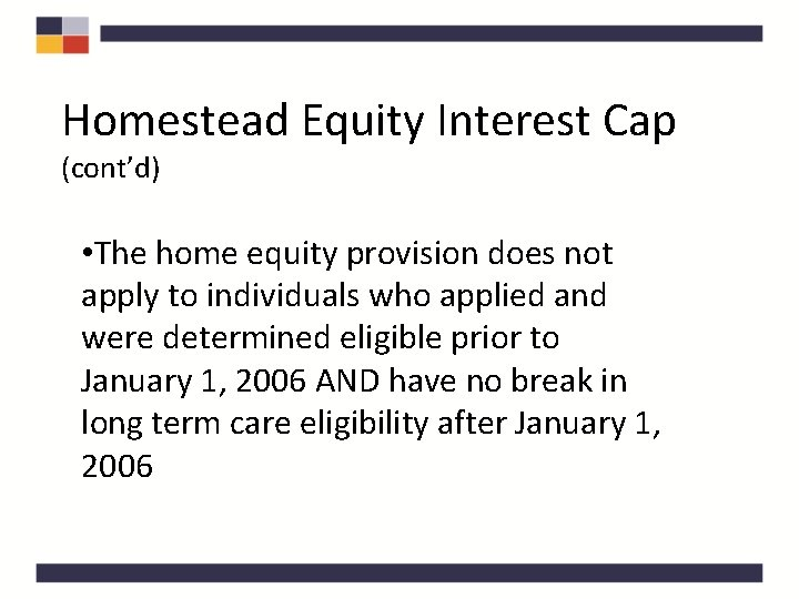 Homestead Equity Interest Cap (cont'd) • The home equity provision does not apply to