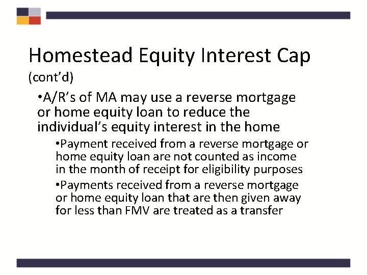 Homestead Equity Interest Cap (cont'd) • A/R's of MA may use a reverse mortgage