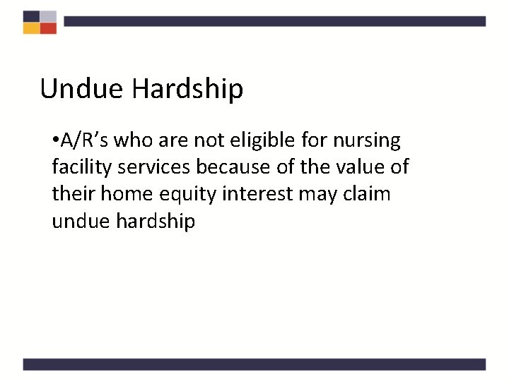 Undue Hardship • A/R's who are not eligible for nursing facility services because of