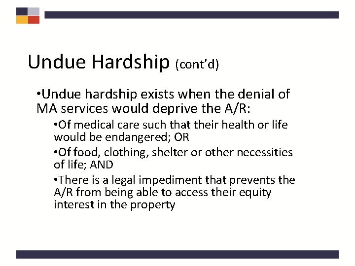 Undue Hardship (cont'd) • Undue hardship exists when the denial of MA services would