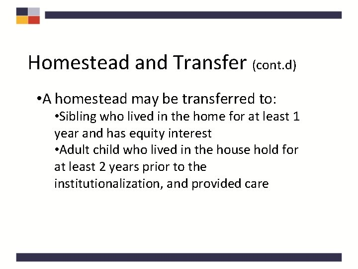 Homestead and Transfer (cont. d) • A homestead may be transferred to: • Sibling