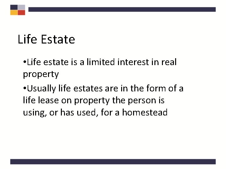 Life Estate • Life estate is a limited interest in real property • Usually