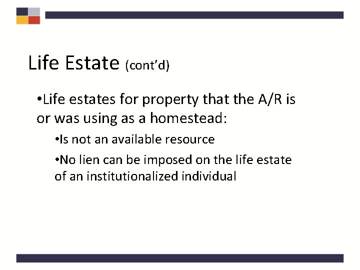 Life Estate (cont'd) • Life estates for property that the A/R is or was