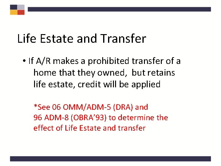 Life Estate and Transfer • If A/R makes a prohibited transfer of a home