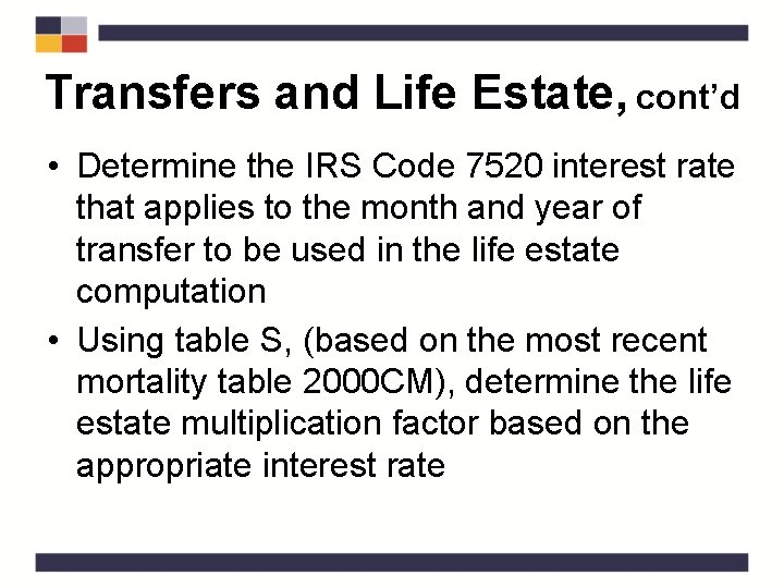 Transfers and Life Estate, cont'd • Determine the IRS Code 7520 interest rate that