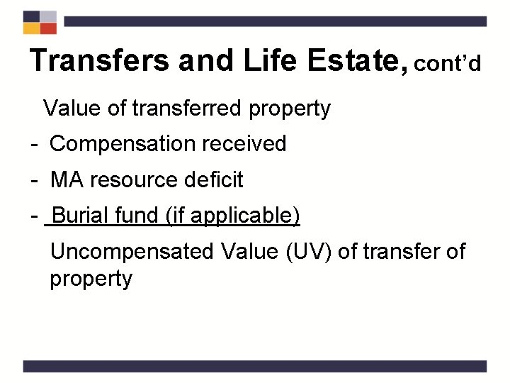 Transfers and Life Estate, cont'd Value of transferred property - Compensation received - MA