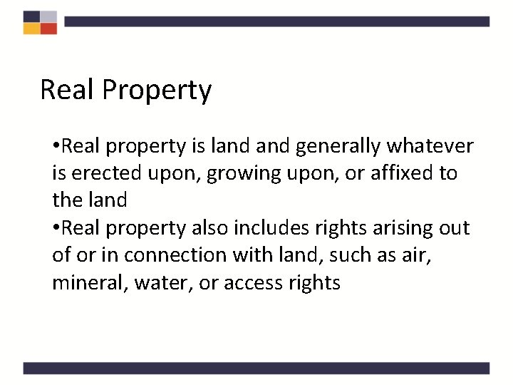Real Property • Real property is land generally whatever is erected upon, growing upon,