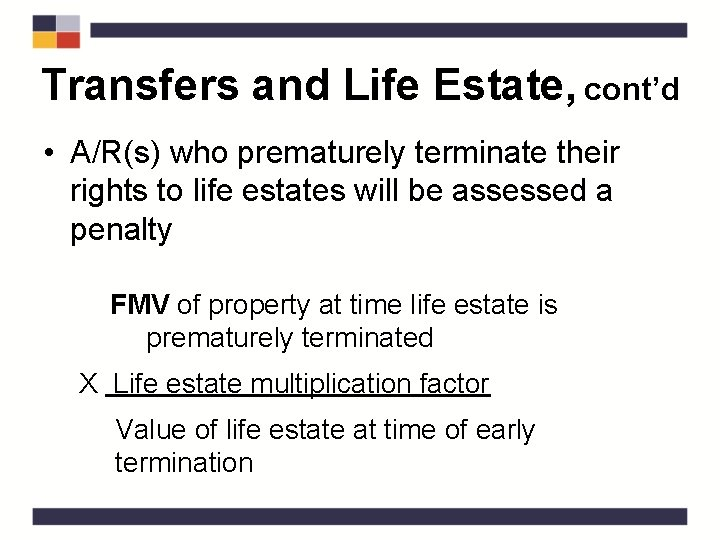 Transfers and Life Estate, cont'd • A/R(s) who prematurely terminate their rights to life