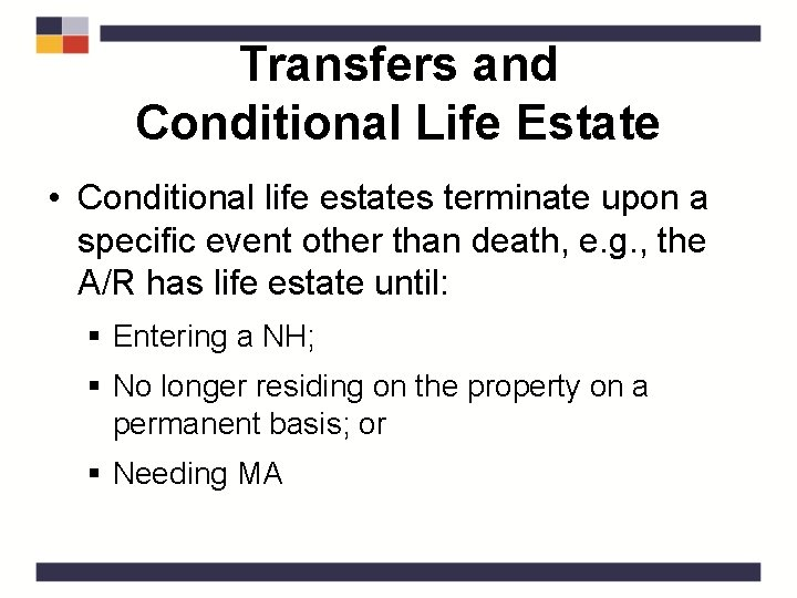 Transfers and Conditional Life Estate • Conditional life estates terminate upon a specific event