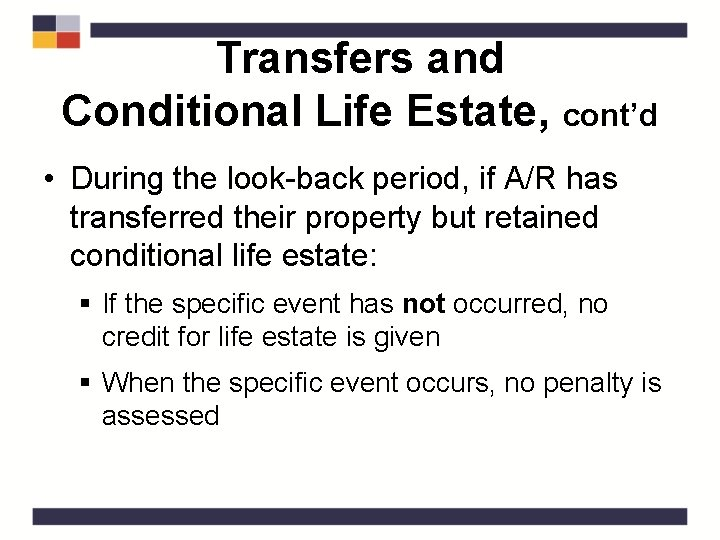 Transfers and Conditional Life Estate, cont'd • During the look-back period, if A/R has