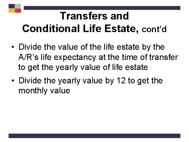 Transfers and Conditional Life Estate, cont'd • Divide the value of the life estate