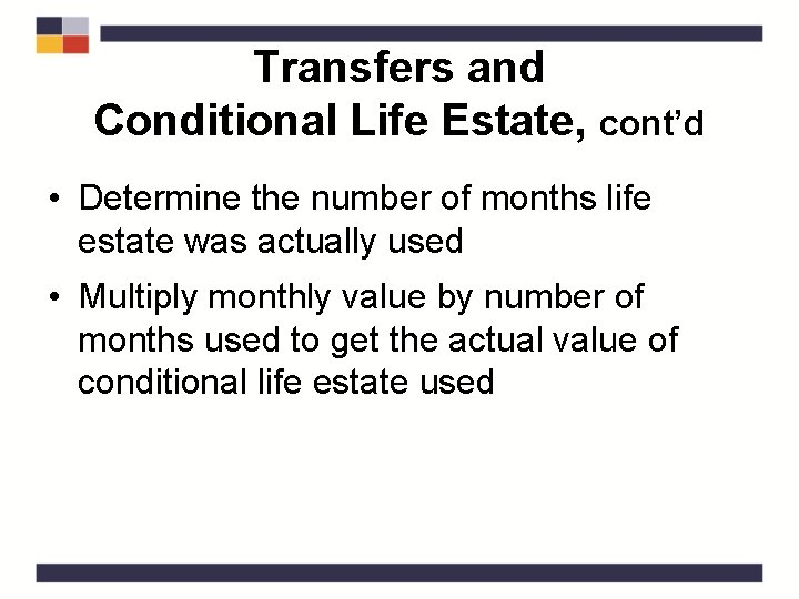 Transfers and Conditional Life Estate, cont'd • Determine the number of months life estate