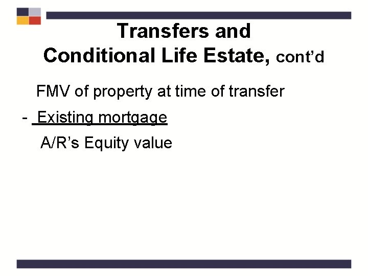 Transfers and Conditional Life Estate, cont'd FMV of property at time of transfer -