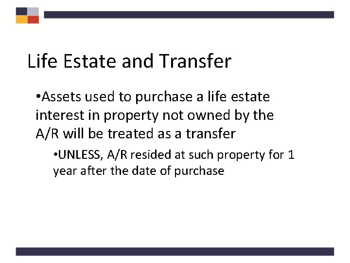 Life Estate and Transfer • Assets used to purchase a life estate interest in