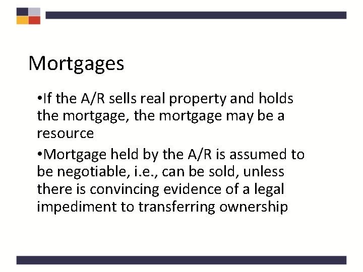 Mortgages • If the A/R sells real property and holds the mortgage, the mortgage