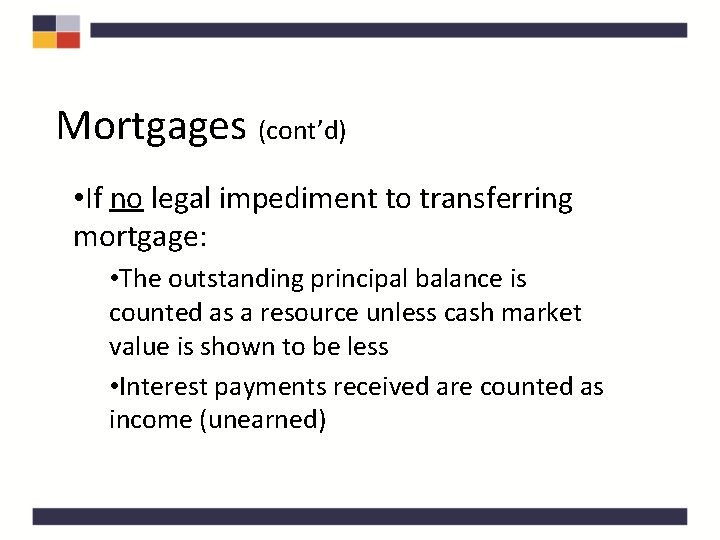 Mortgages (cont'd) • If no legal impediment to transferring mortgage: • The outstanding principal