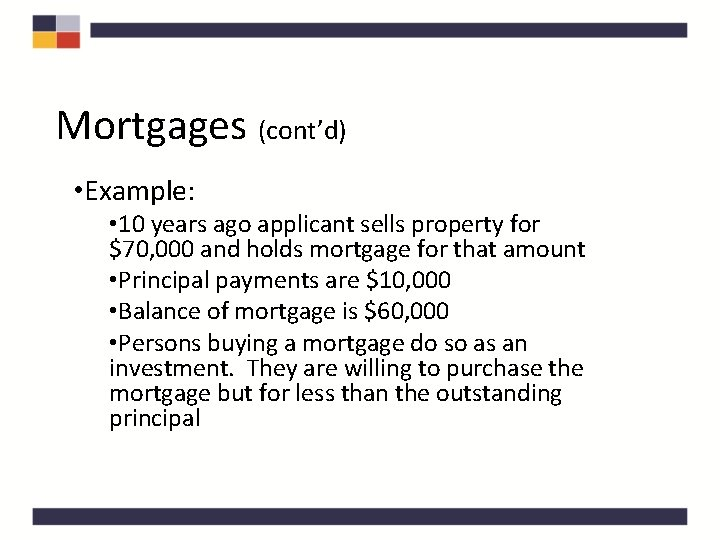 Mortgages (cont'd) • Example: • 10 years ago applicant sells property for $70, 000