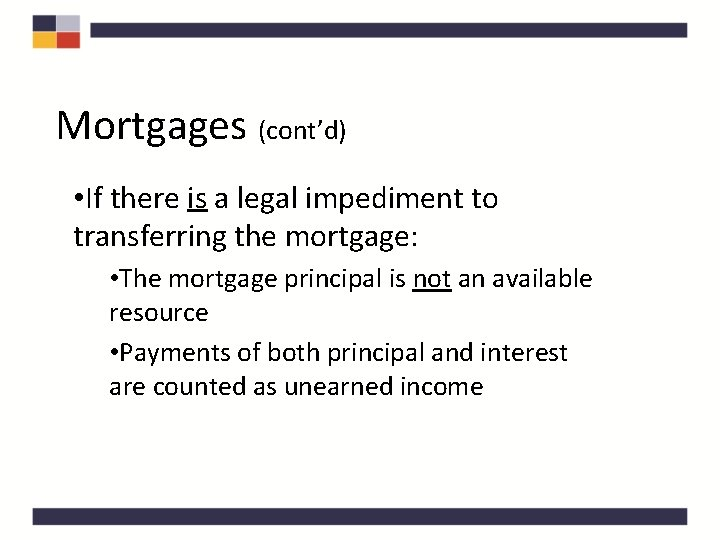 Mortgages (cont'd) • If there is a legal impediment to transferring the mortgage: •