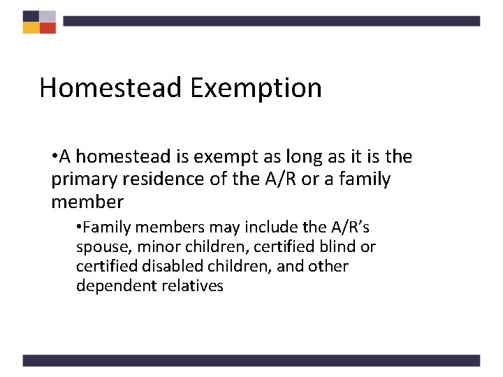 Homestead Exemption • A homestead is exempt as long as it is the primary