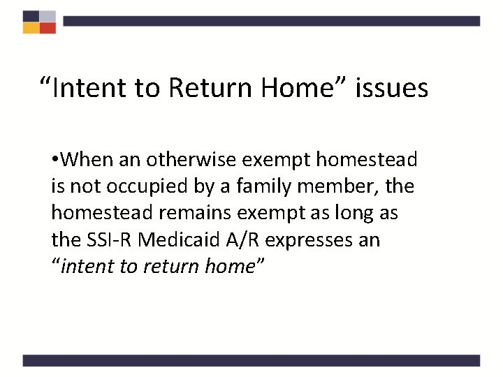 """""""Intent to Return Home"""" issues • When an otherwise exempt homestead is not occupied"""