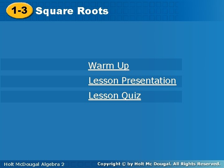 1 -3 Square Roots Warm Up Lesson Presentation Lesson Quiz Holt Mc. Dougal Algebra