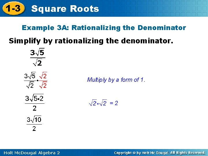 1 -3 Square Roots Example 3 A: Rationalizing the Denominator Simplify by rationalizing the