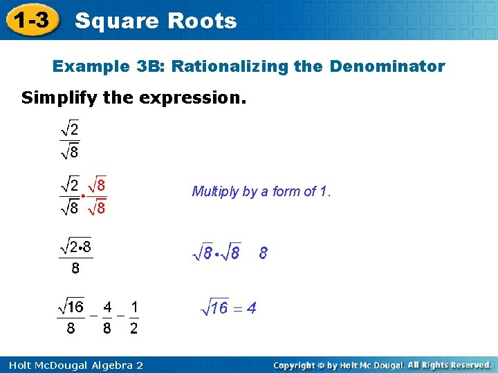 1 -3 Square Roots Example 3 B: Rationalizing the Denominator Simplify the expression. Multiply