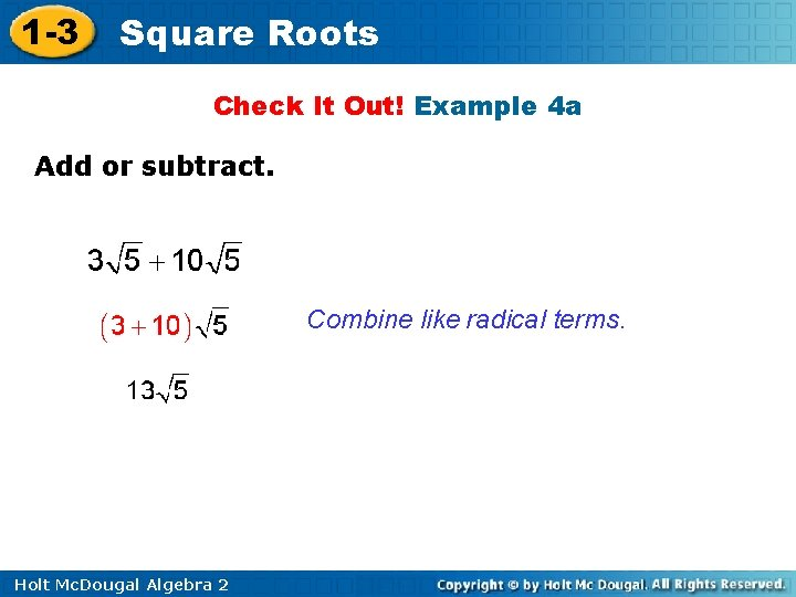 1 -3 Square Roots Check It Out! Example 4 a Add or subtract. Combine