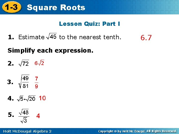 1 -3 Square Roots Lesson Quiz: Part I 1. Estimate to the nearest tenth.