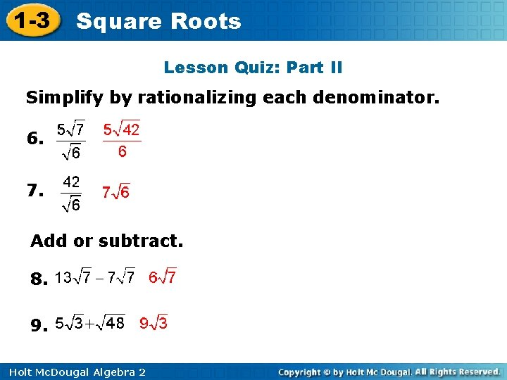 1 -3 Square Roots Lesson Quiz: Part II Simplify by rationalizing each denominator. 6.