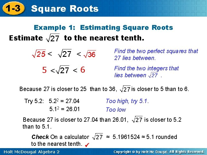 1 -3 Square Roots Example 1: Estimating Square Roots Estimate to the nearest tenth.