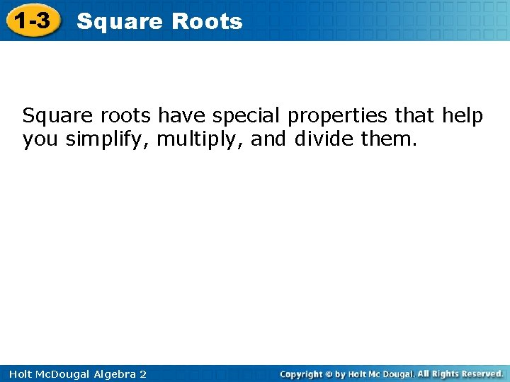 1 -3 Square Roots Square roots have special properties that help you simplify, multiply,