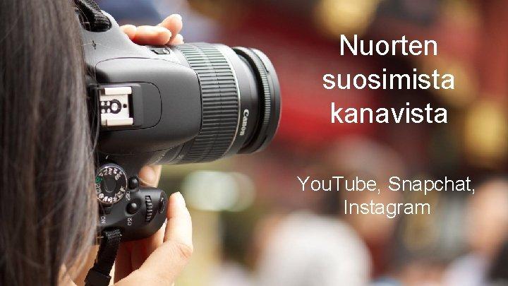 Nuorten suosimista kanavista You. Tube, Snapchat, Instagram