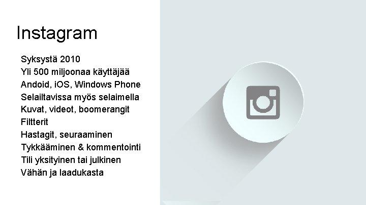 Instagram Syksystä 2010 Yli 500 miljoonaa käyttäjää Andoid, i. OS, Windows Phone Selailtavissa myös