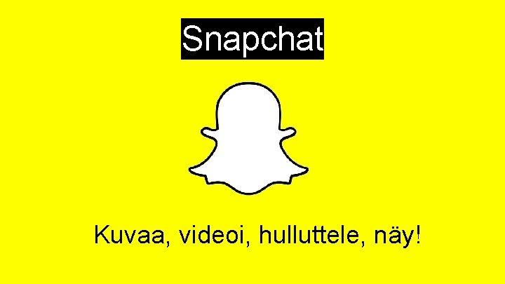 Snapchat Kuvaa, videoi, hulluttele, näy!